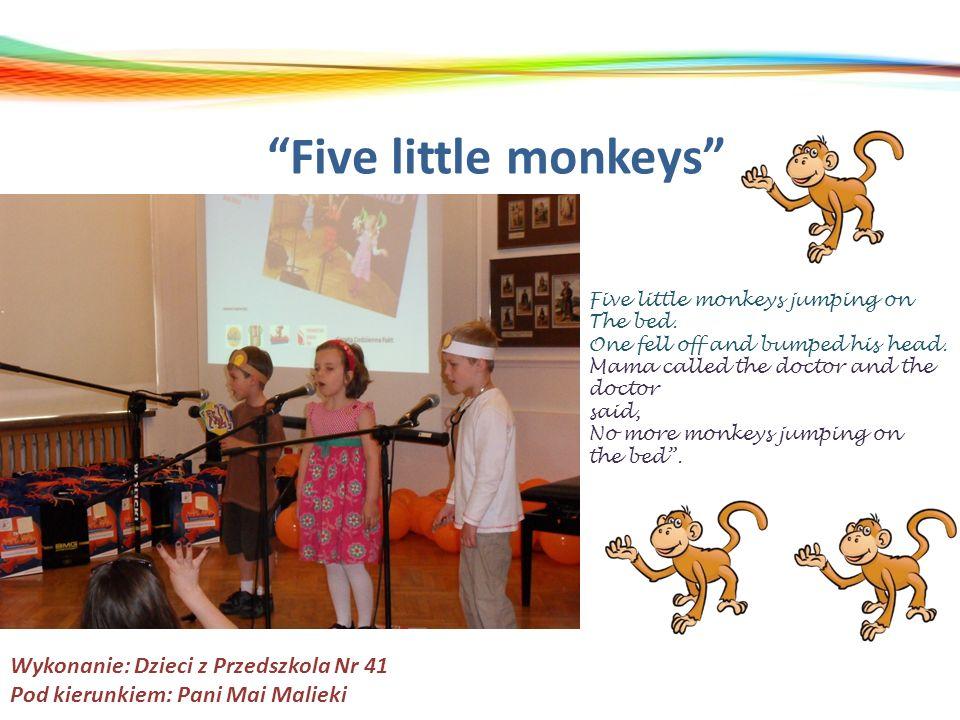 Five little monkeys Wykonanie: Dzieci z Przedszkola Nr 41
