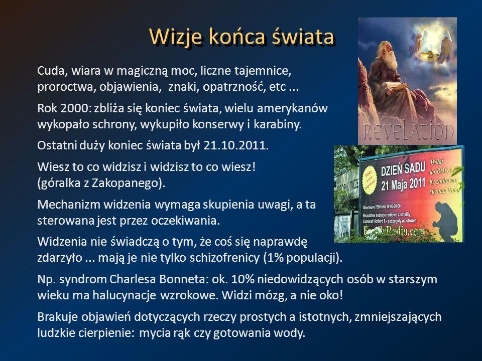 Wizje końca świata Cuda, wiara w magiczną moc, liczne tajemnice, proroctwa, objawienia, znaki, opatrzność, etc ...