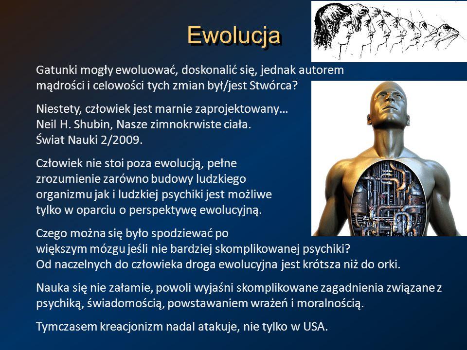 Ewolucja Gatunki mogły ewoluować, doskonalić się, jednak autorem mądrości i celowości tych zmian był/jest Stwórca