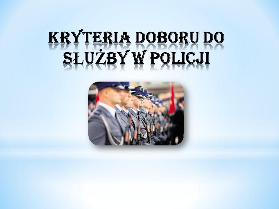 KRYTERIA DOBORU DO SŁUŻBY W POLICJI