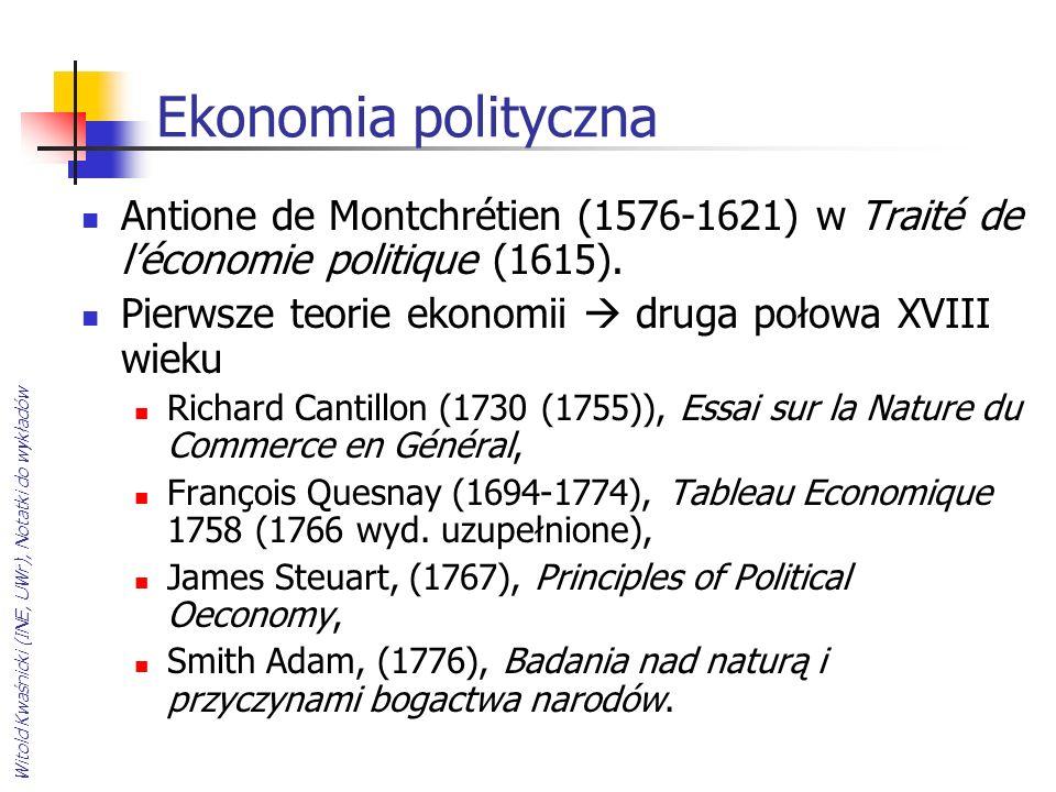 Ekonomia polityczna Antione de Montchrétien (1576-1621) w Traité de l'économie politique (1615). Pierwsze teorie ekonomii  druga połowa XVIII wieku.