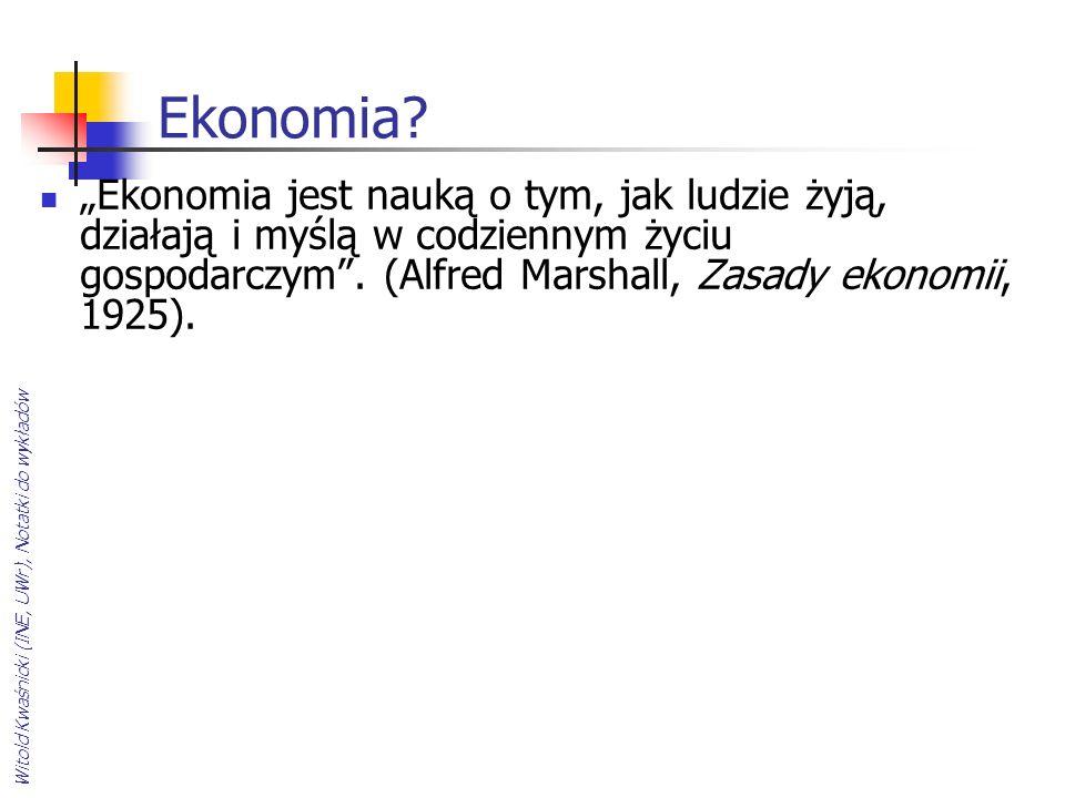 """Ekonomia """"Ekonomia jest nauką o tym, jak ludzie żyją, działają i myślą w codziennym życiu gospodarczym . (Alfred Marshall, Zasady ekonomii, 1925)."""