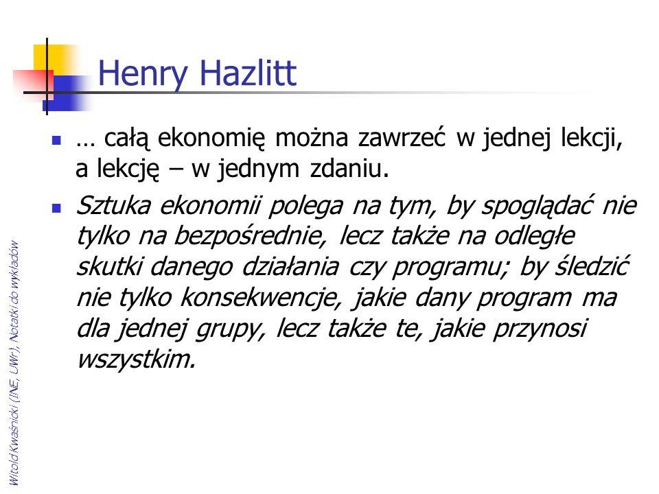 Henry Hazlitt … całą ekonomię można zawrzeć w jednej lekcji, a lekcję – w jednym zdaniu.