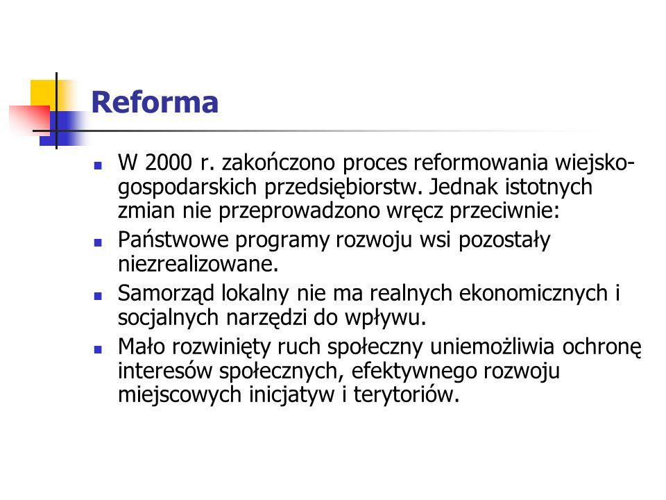 Reforma W 2000 r. zakończono proces reformowania wiejsko-gospodarskich przedsiębiorstw. Jednak istotnych zmian nie przeprowadzono wręcz przeciwnie: