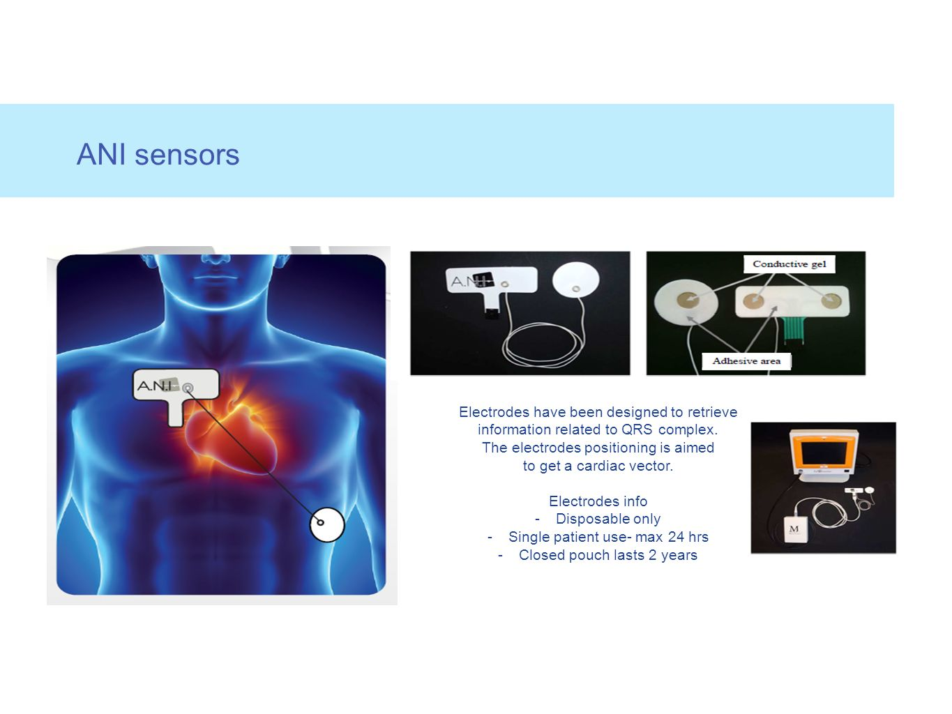 ANI sensors Electrodes have been designed to retrieve information related to QRS complex. The electrodes positioning is aimed.