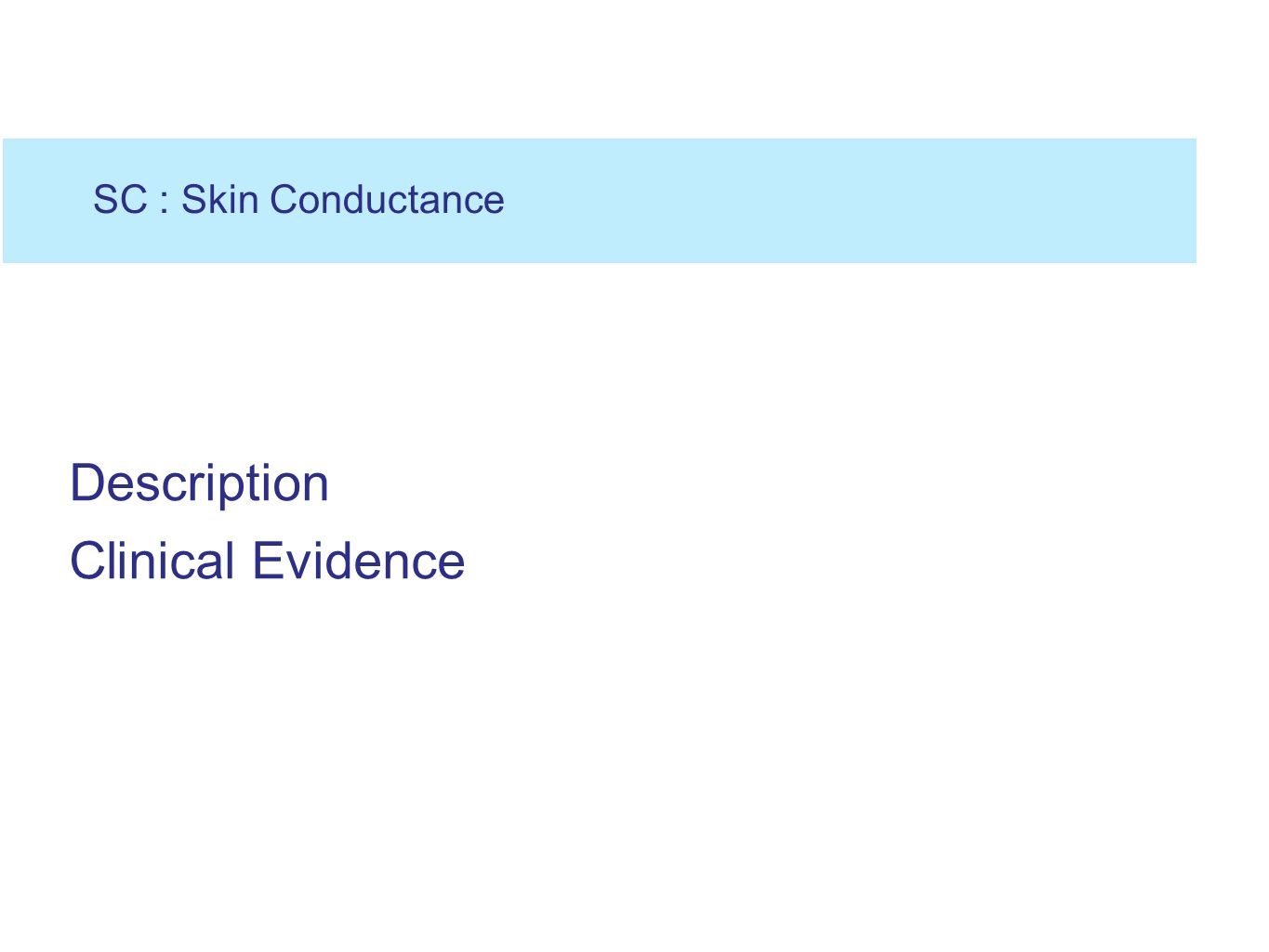 SC : Skin Conductance Description Clinical Evidence