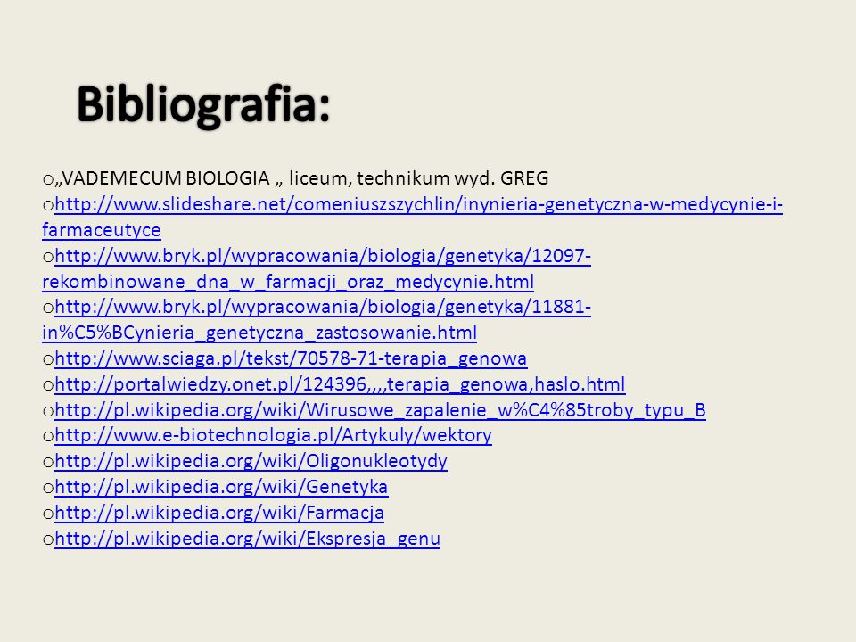 "Bibliografia: ""VADEMECUM BIOLOGIA "" liceum, technikum wyd. GREG"