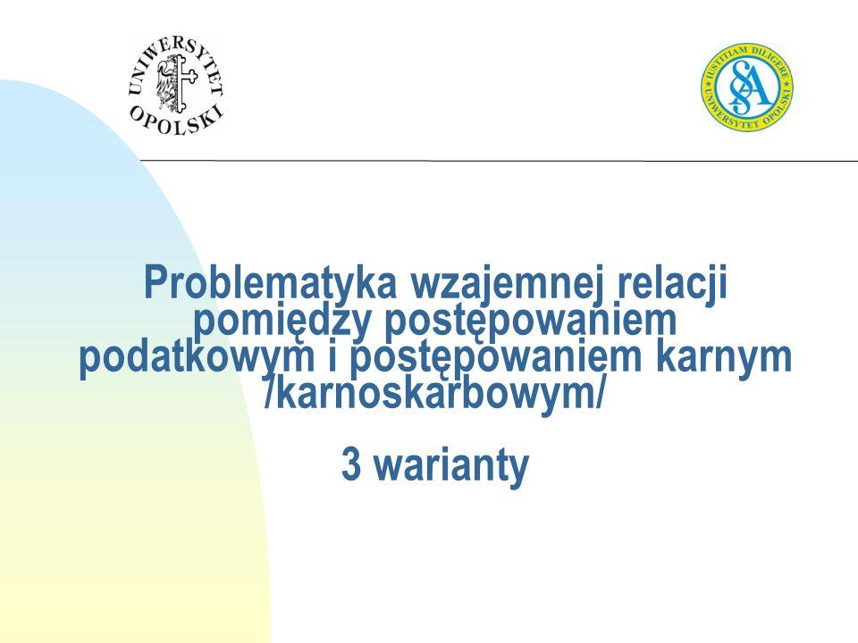 3.12.07 Problematyka wzajemnej relacji pomiędzy postępowaniem podatkowym i postępowaniem karnym /karnoskarbowym/
