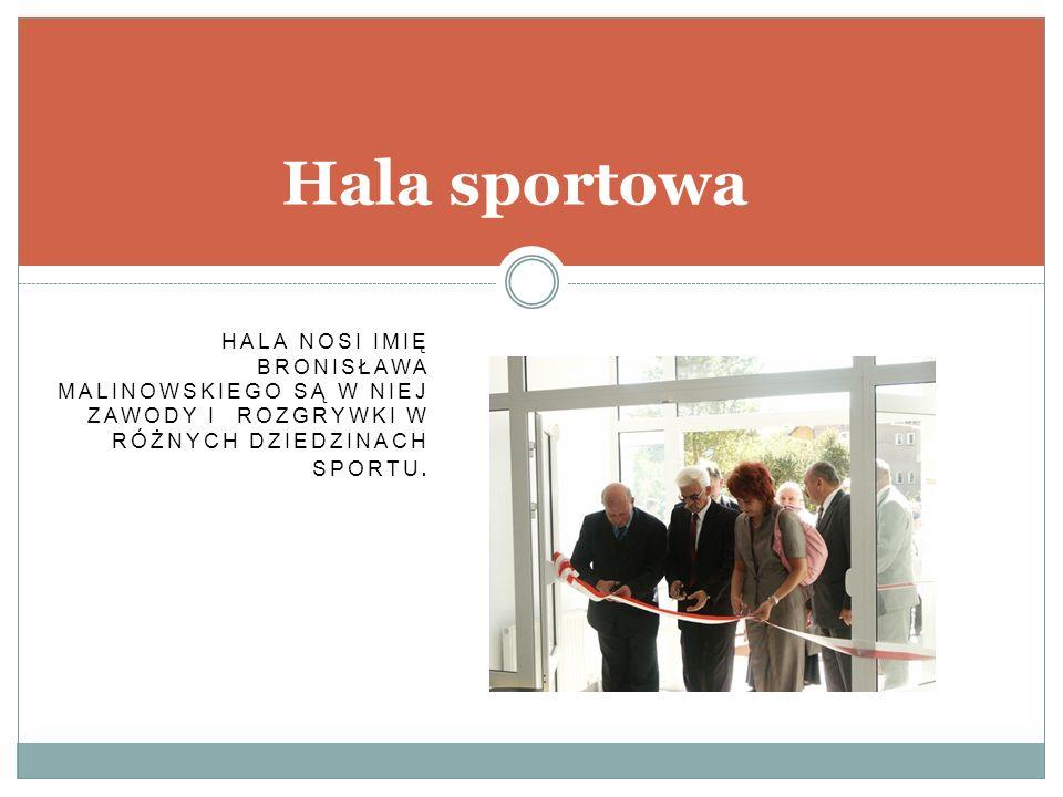 Hala sportowa Hala nosi imię Bronisława Malinowskiego są w niej zawody i rozgrywki w różnych dziedzinach sportu.