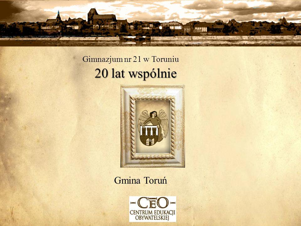 Gimnazjum nr 21 w Toruniu 20 lat wspólnie Gmina Toruń
