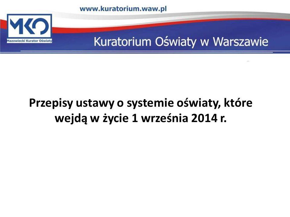 Przepisy ustawy o systemie oświaty, które wejdą w życie 1 września 2014 r.