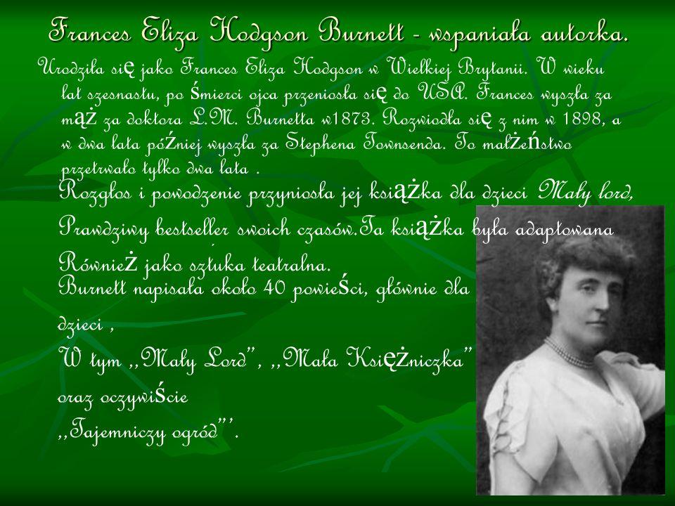 Frances Eliza Hodgson Burnett - wspaniała autorka.