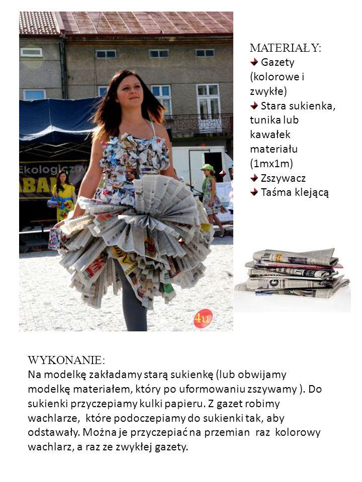 MATERIAŁY: Gazety (kolorowe i zwykłe) Stara sukienka, tunika lub kawałek materiału (1mx1m) Zszywacz.