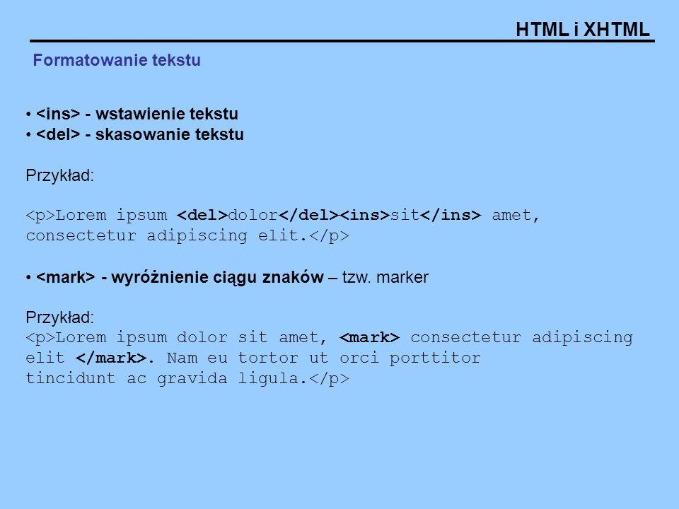 Formatowanie tekstu <ins> - wstawienie tekstu. <del> - skasowanie tekstu. Przykład: <p>Lorem ipsum <del>dolor</del><ins>sit</ins> amet,