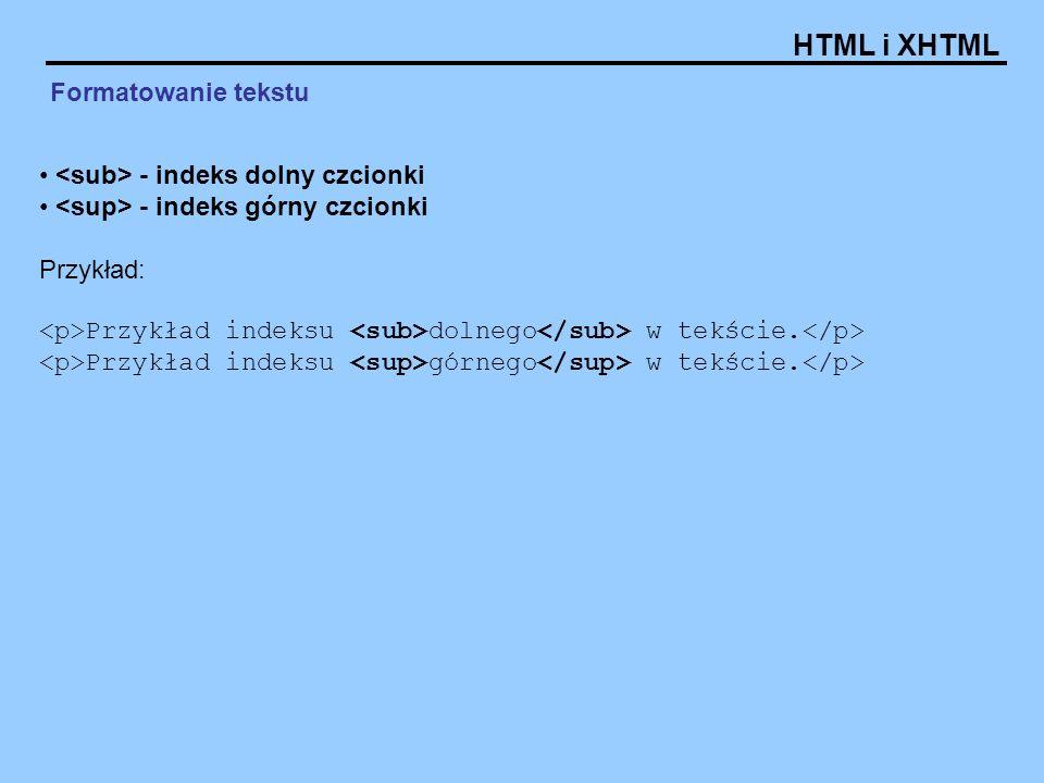 Formatowanie tekstu <sub> - indeks dolny czcionki. <sup> - indeks górny czcionki. Przykład: <p>Przykład indeksu <sub>dolnego</sub> w tekście.</p>