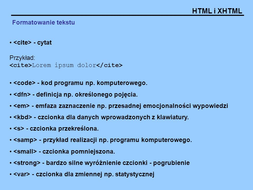Formatowanie tekstu <cite> - cytat. Przykład: <cite>Lorem ipsum dolor</cite> <code> - kod programu np. komputerowego.