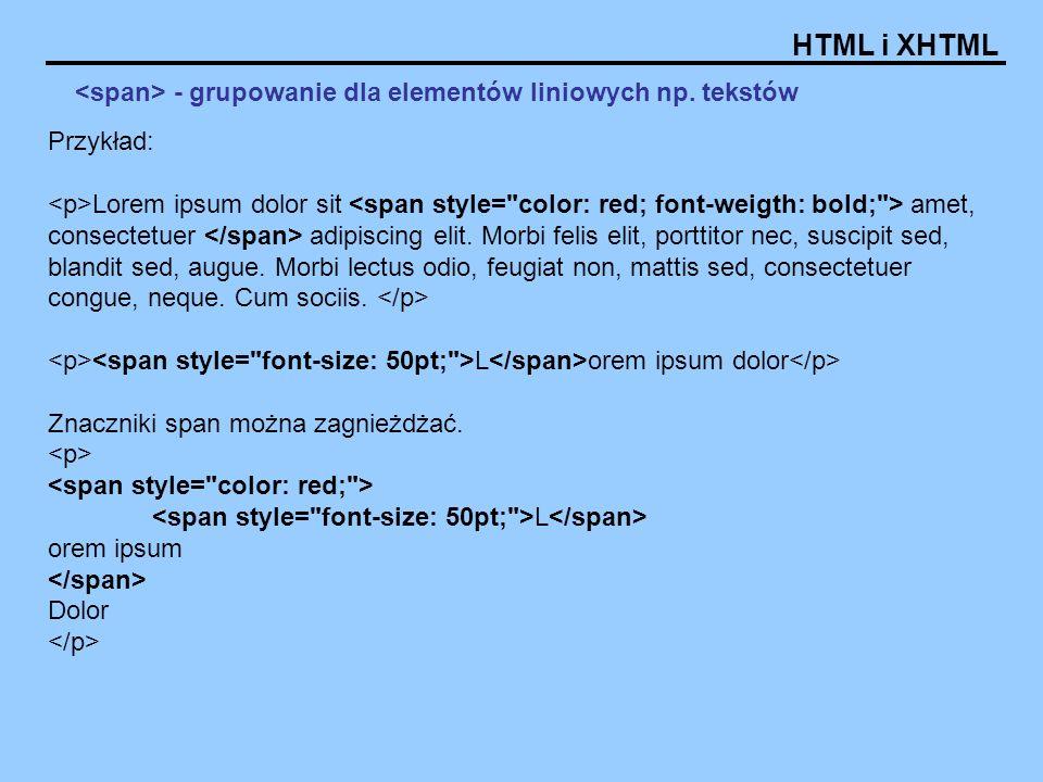 <span> - grupowanie dla elementów liniowych np. tekstów