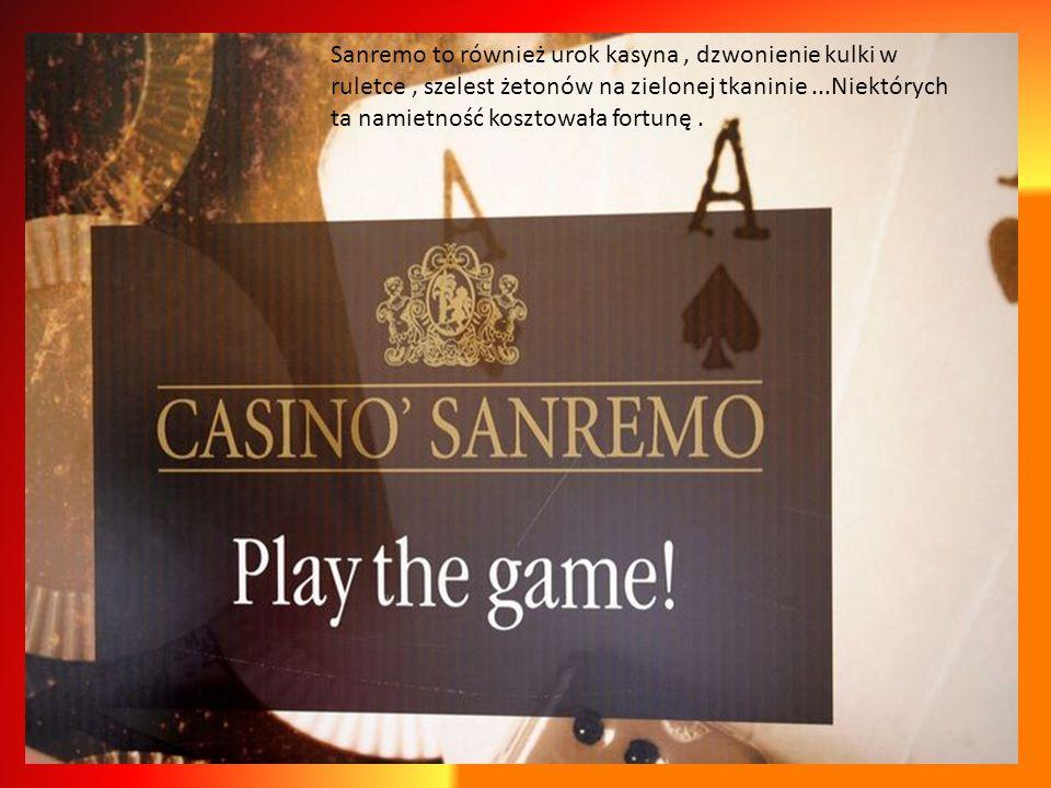 Sanremo to również urok kasyna , dzwonienie kulki w ruletce , szelest żetonów na zielonej tkaninie ...Niektórych ta namietność kosztowała fortunę .