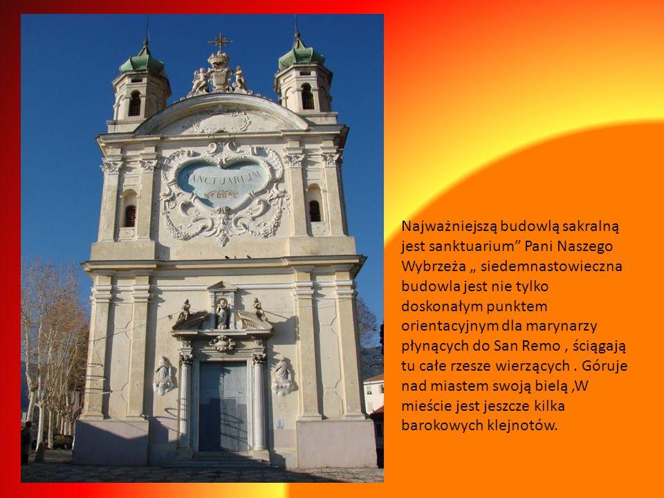 """Najważniejszą budowlą sakralną jest sanktuarium Pani Naszego Wybrzeża """" siedemnastowieczna budowla jest nie tylko doskonałym punktem orientacyjnym dla marynarzy płynących do San Remo , ściągają tu całe rzesze wierzących ."""