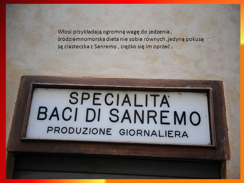Włosi przykładają ogromną wagę do jedzenia , śródziemnomorska dieta nie sobie równych ,jedyną pokusą są ciasteczka z Sanremo , ciężko się im oprzeć .