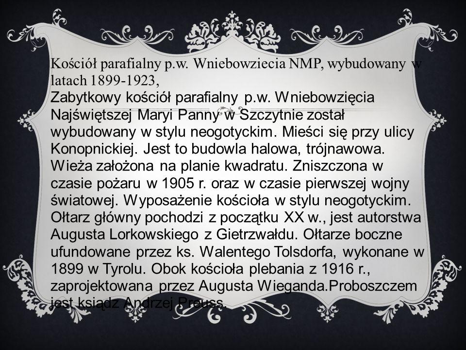 Kościół parafialny p.w. Wniebowziecia NMP, wybudowany w latach 1899-1923,
