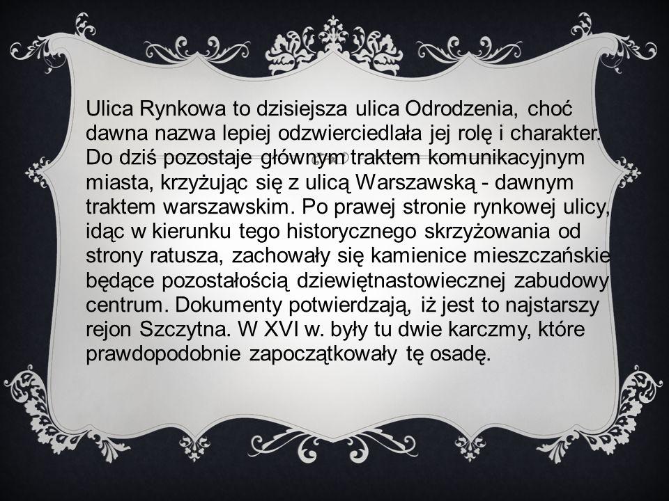 Ulica Rynkowa to dzisiejsza ulica Odrodzenia, choć dawna nazwa lepiej odzwierciedlała jej rolę i charakter.