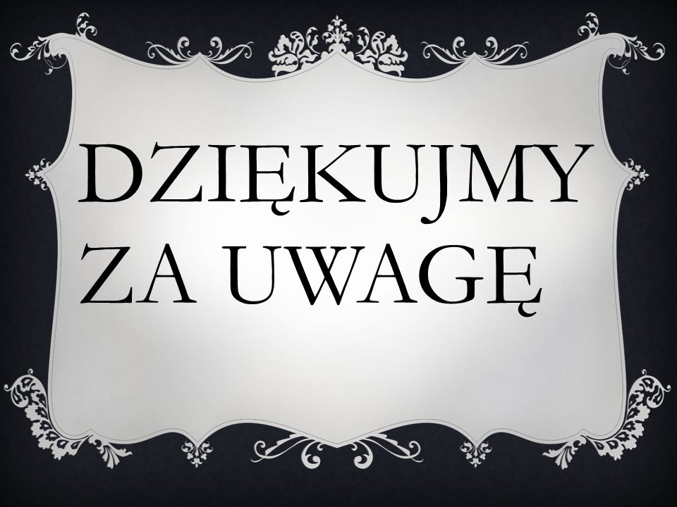 DZIĘKUJMY ZA UWAGĘ