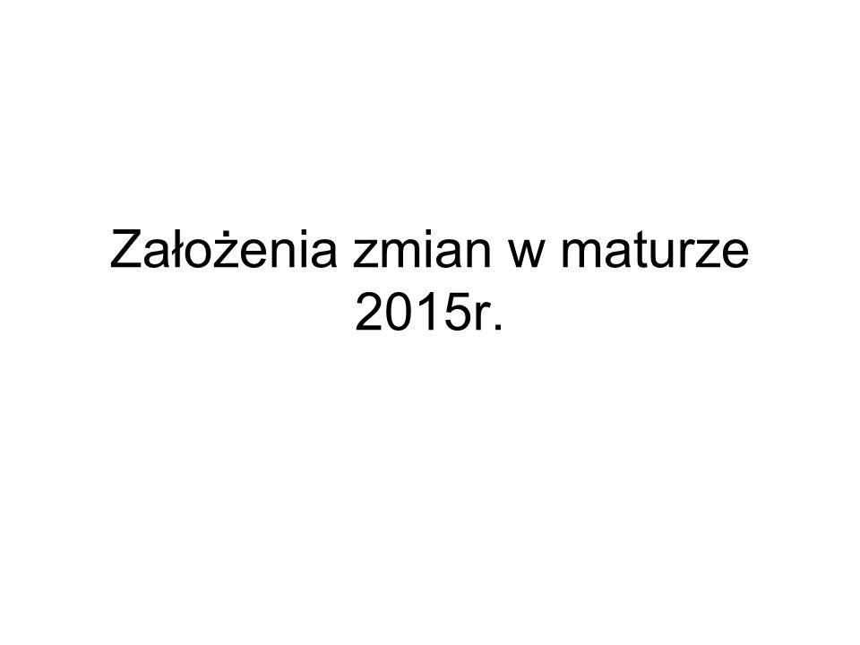 Założenia zmian w maturze 2015r.