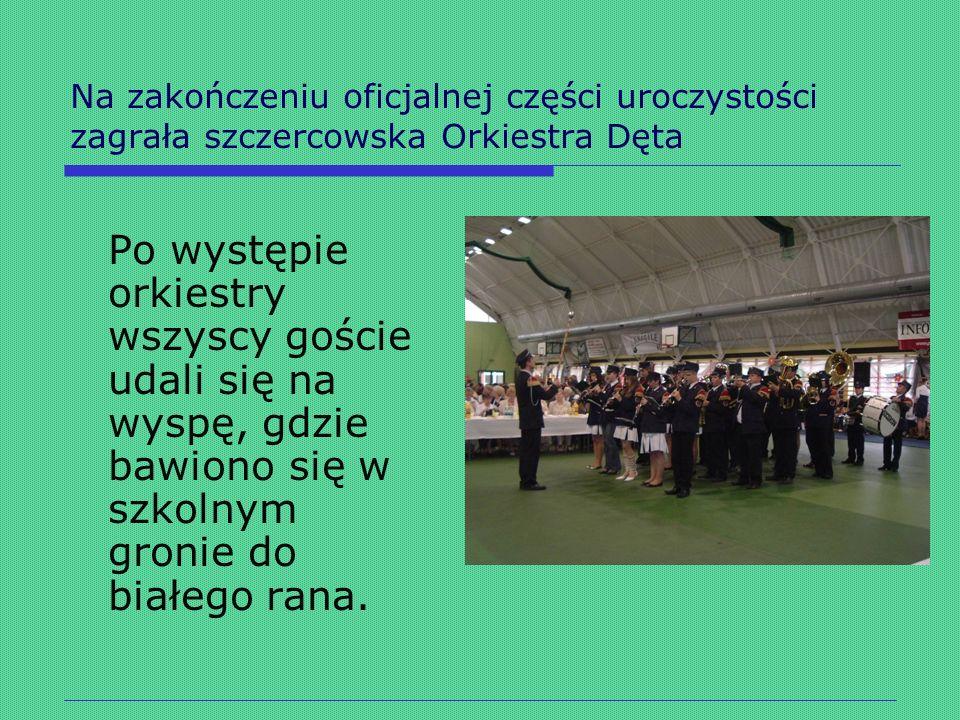 Na zakończeniu oficjalnej części uroczystości zagrała szczercowska Orkiestra Dęta