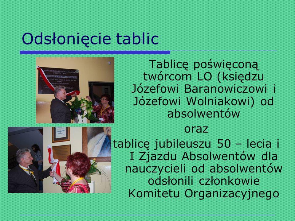 Odsłonięcie tablic Tablicę poświęconą twórcom LO (księdzu Józefowi Baranowiczowi i Józefowi Wolniakowi) od absolwentów.