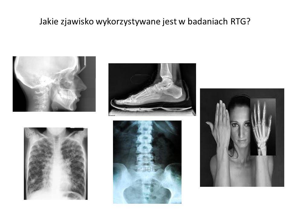 Jakie zjawisko wykorzystywane jest w badaniach RTG
