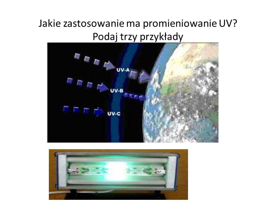 Jakie zastosowanie ma promieniowanie UV Podaj trzy przykłady