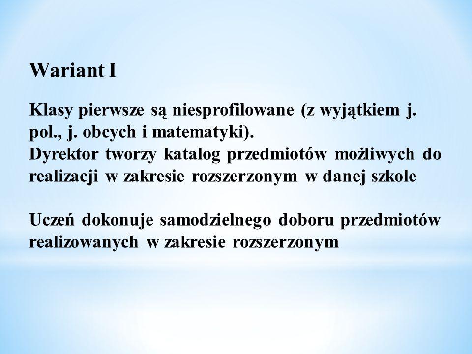 Wariant IKlasy pierwsze są niesprofilowane (z wyjątkiem j. pol., j. obcych i matematyki).