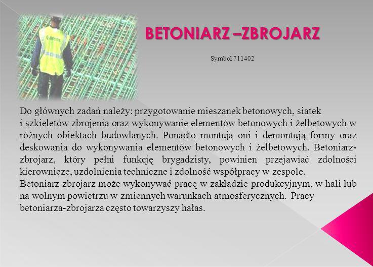 BETONIARZ –ZBROJARZ Symbol 711402. Do głównych zadań należy: przygotowanie mieszanek betonowych, siatek.