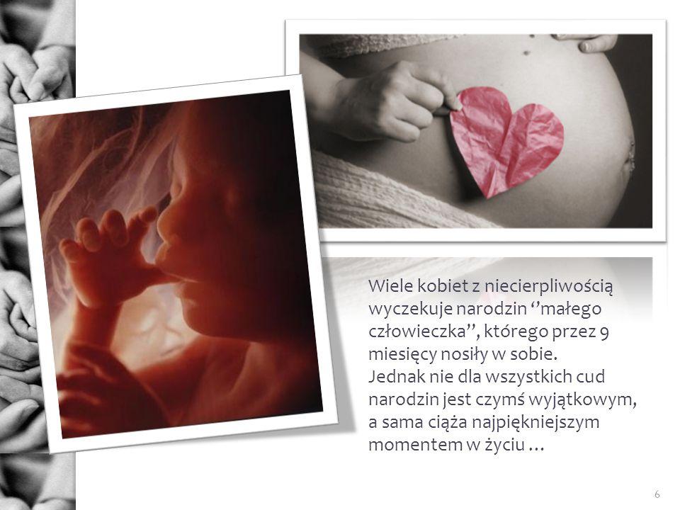 Wiele kobiet z niecierpliwością wyczekuje narodzin ''małego człowieczka'', którego przez 9 miesięcy nosiły w sobie.