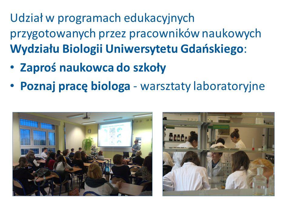 Udział w programach edukacyjnych przygotowanych przez pracowników naukowych Wydziału Biologii Uniwersytetu Gdańskiego: