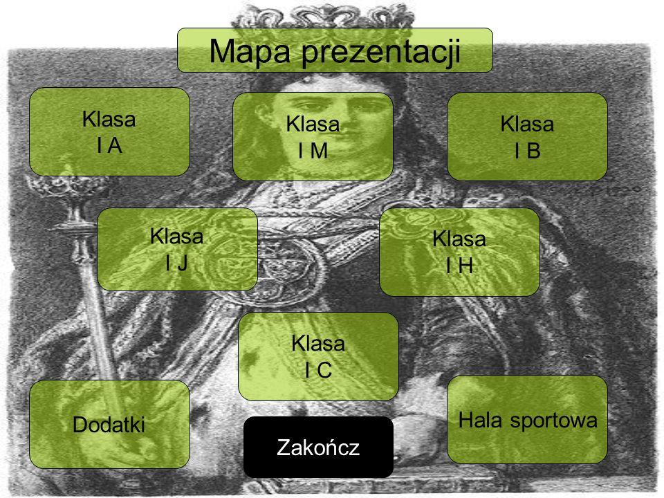 Mapa prezentacji Klasa I A Klasa I M Klasa I B Klasa I J Klasa I H