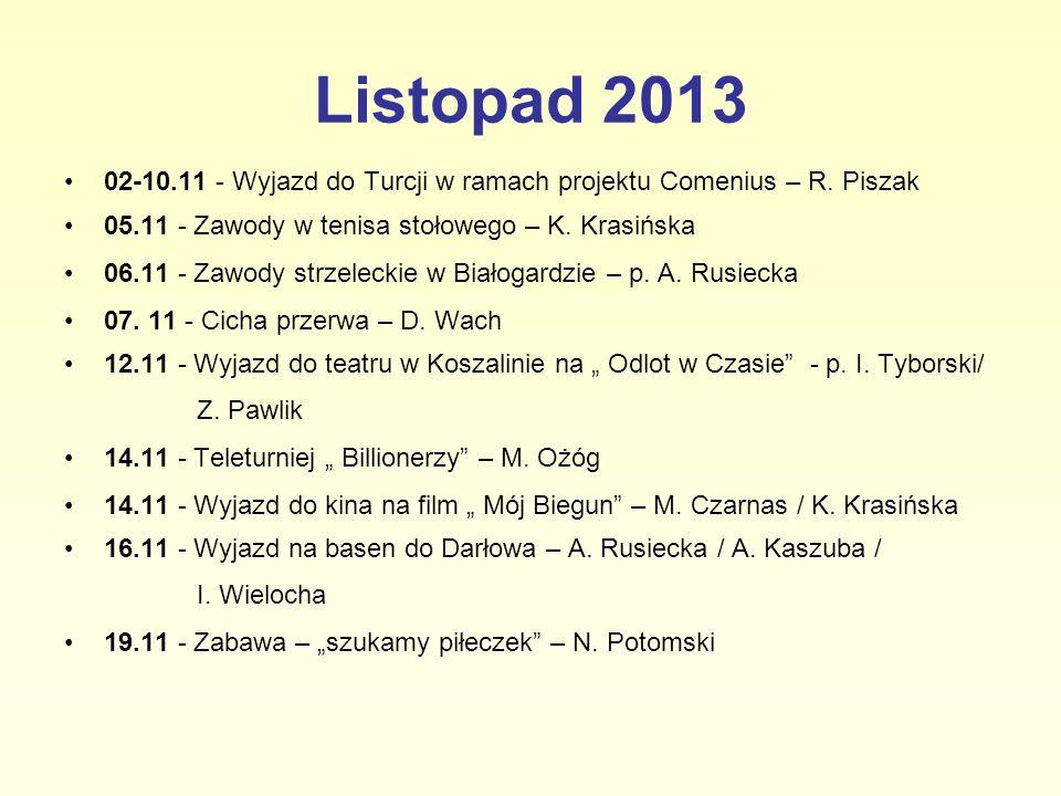 Listopad 2013 02-10.11 - Wyjazd do Turcji w ramach projektu Comenius – R. Piszak. 05.11 - Zawody w tenisa stołowego – K. Krasińska.