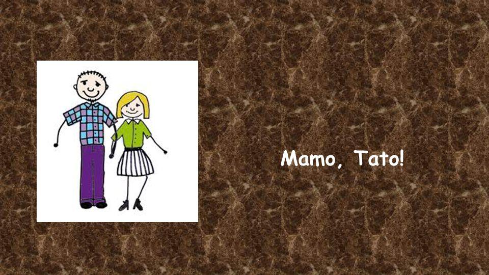 Mamo, Tato!