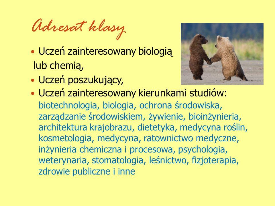 Adresat klasy Uczeń zainteresowany biologią lub chemią,