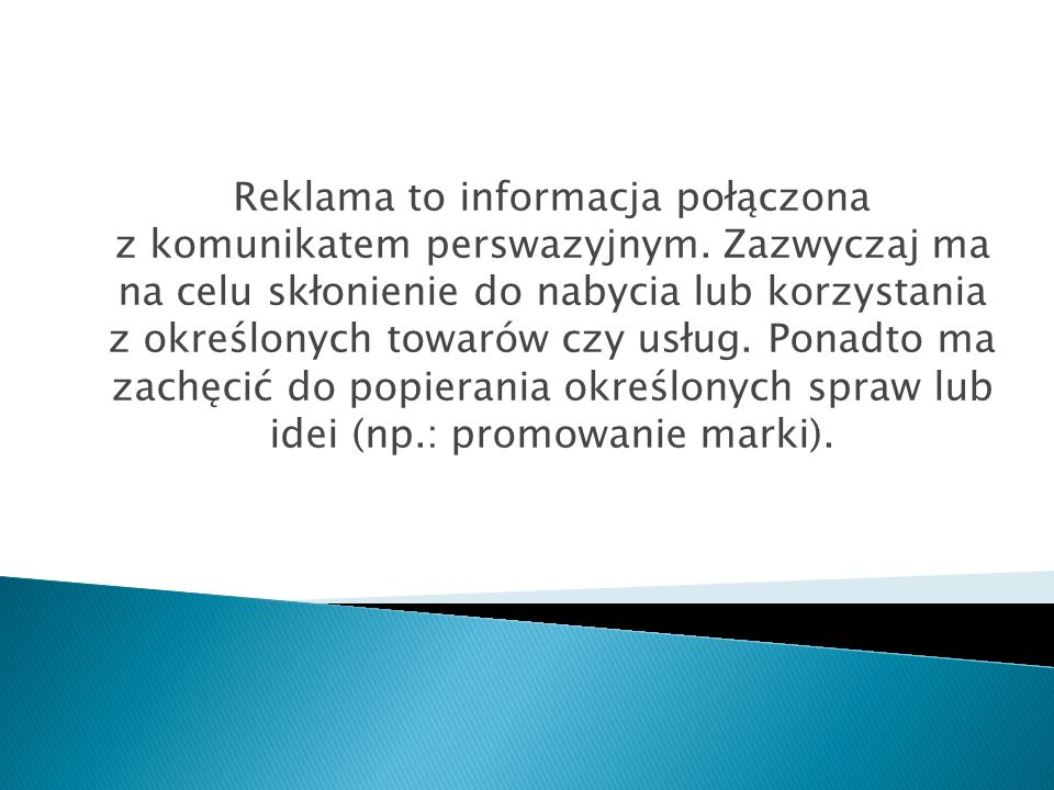Reklama to informacja połączona z komunikatem perswazyjnym