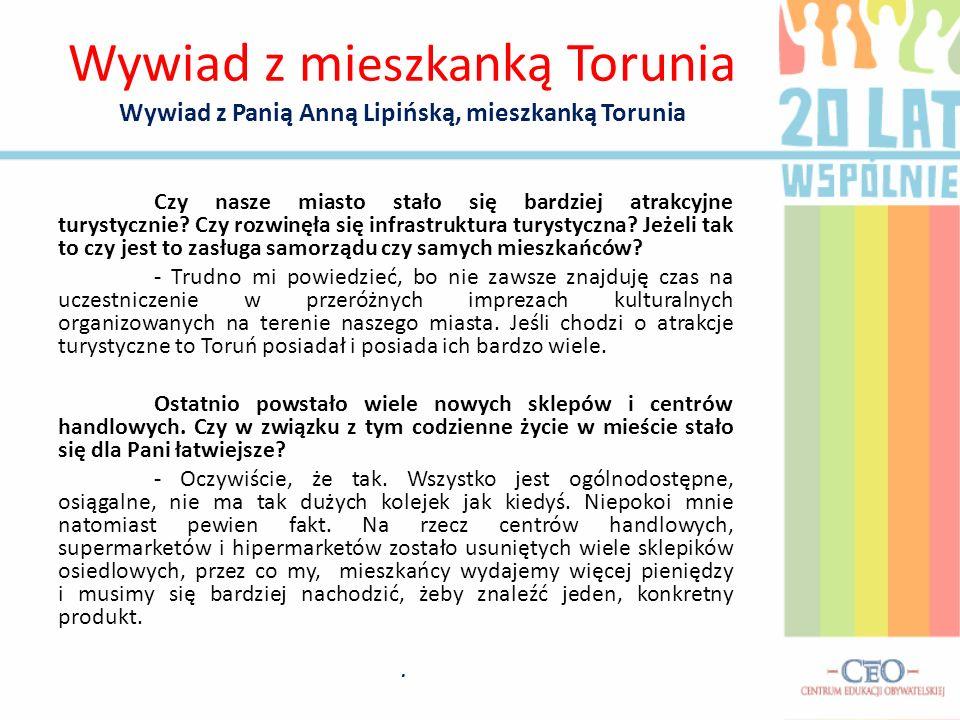 Wywiad z mieszkanką Torunia Wywiad z Panią Anną Lipińską, mieszkanką Torunia