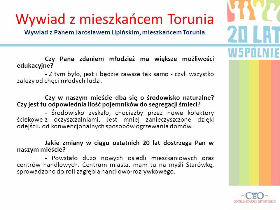 Wywiad z mieszkańcem Torunia Wywiad z Panem Jarosławem Lipińskim, mieszkańcem Torunia