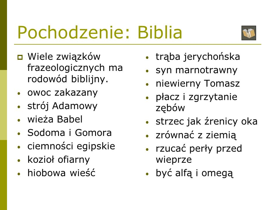 Pochodzenie: Biblia Wiele związków frazeologicznych ma rodowód biblijny. owoc zakazany. strój Adamowy.