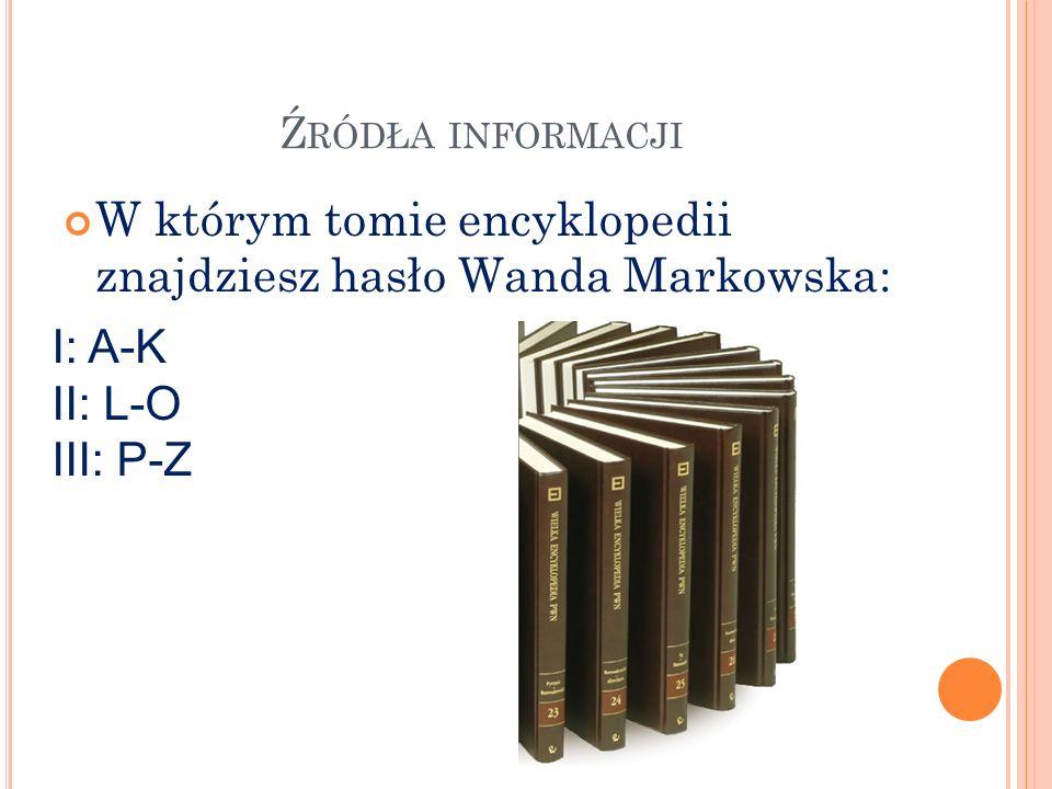 W którym tomie encyklopedii znajdziesz hasło Wanda Markowska: