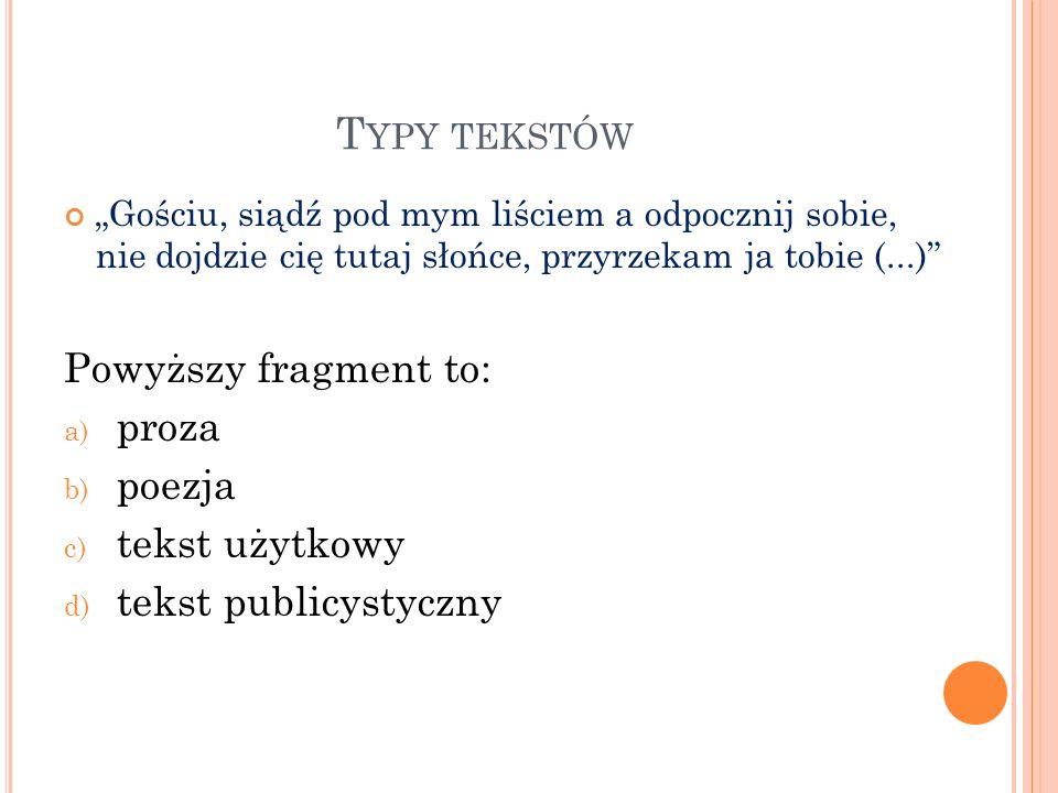 Typy tekstów Powyższy fragment to: proza poezja tekst użytkowy