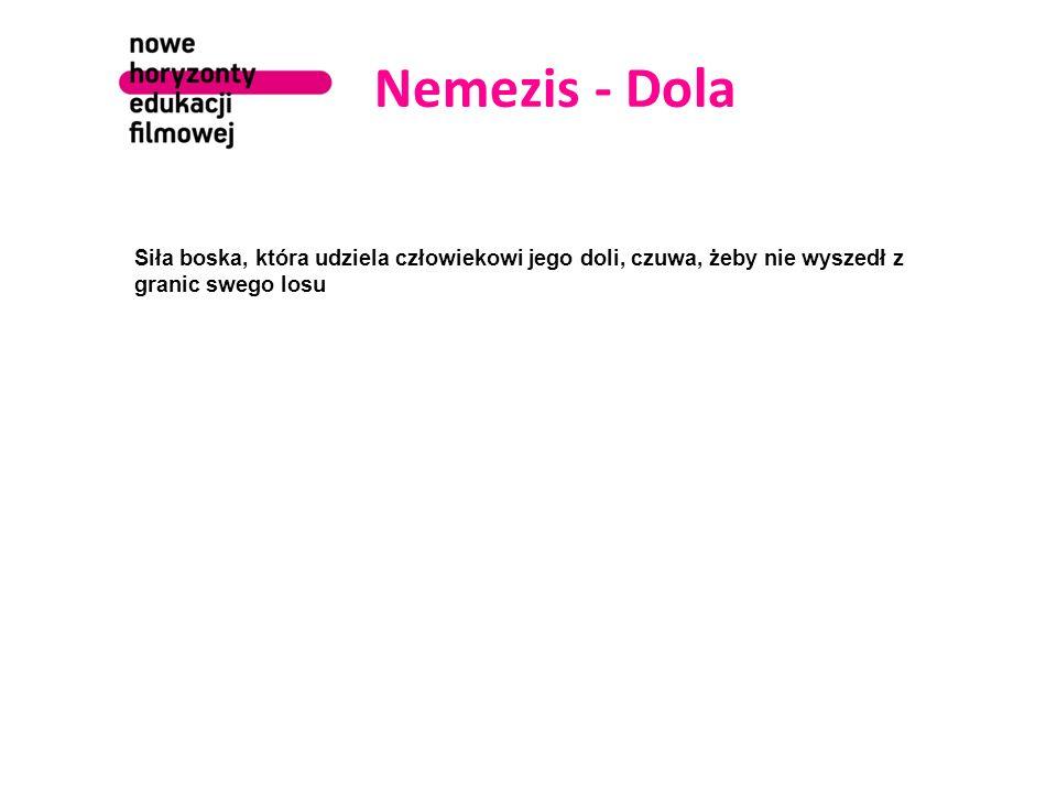 Nemezis - Dola Siła boska, która udziela człowiekowi jego doli, czuwa, żeby nie wyszedł z granic swego losu.