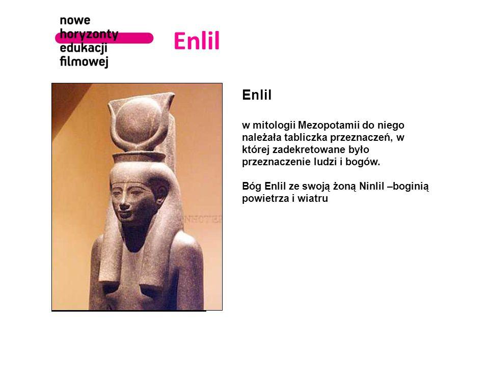 Enlil Enlil. w mitologii Mezopotamii do niego należała tabliczka przeznaczeń, w której zadekretowane było przeznaczenie ludzi i bogów.