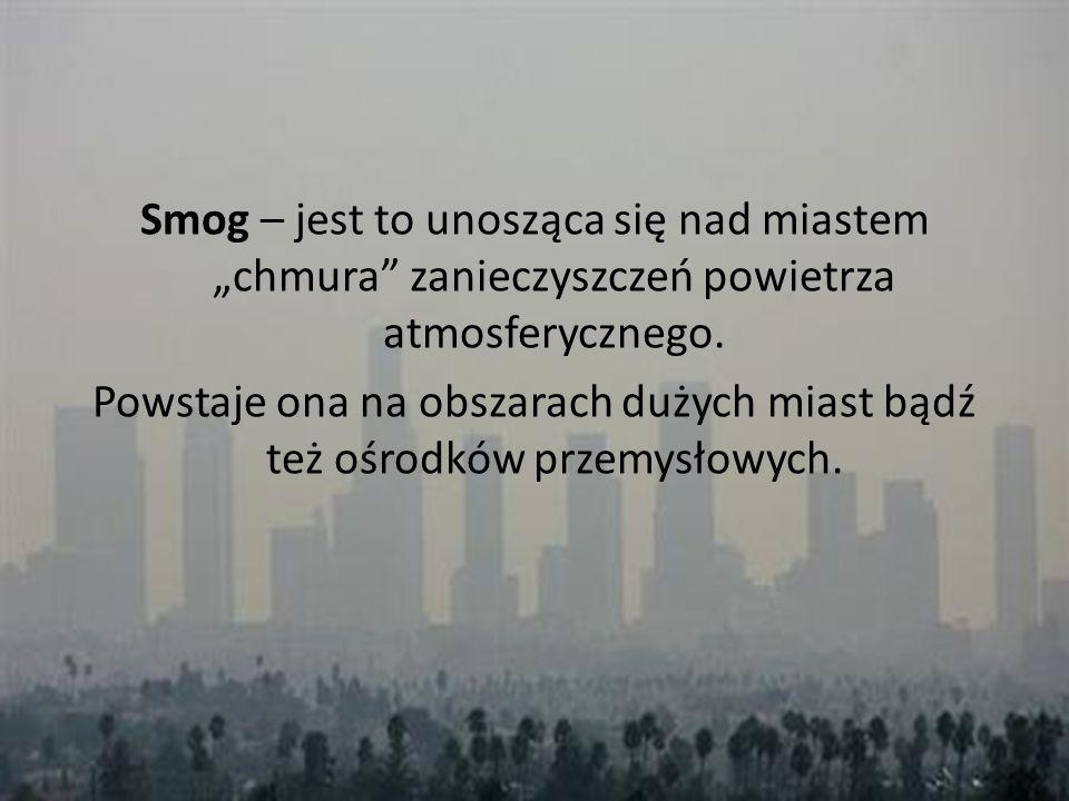 """Smog – jest to unosząca się nad miastem """"chmura zanieczyszczeń powietrza atmosferycznego."""