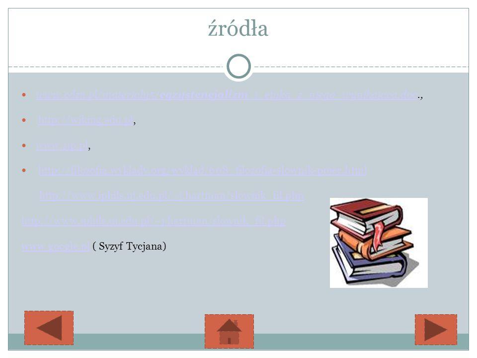 źródła www.cdzn.pl/materialy5/egzystencjalizm_i_etyka_z_niego_wynikajaca.doc., http://wiking.edu.pl,